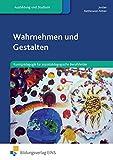 Wahrnehmen und Gestalten: Kunstpädagogik für sozialpädagogische Berufsfelder: Schülerband: Kunstpädagogik für sozialpädagogische Berufsfelder Lehr-/Fachb