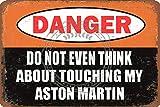 Do Not Even Think About Touching My Aston Martin Blechschild Metall Retro Wandtafel 20x30cm dekorative Zeichen Bar Office Restaurant Classic Shabby Chic Geschenk