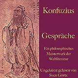 Konfuzius. Gespräche: Ein philosophisches Meisterwerk der W
