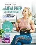 Mit Meal Prep zur Traumfigur: Clever vorkochen, mit Genuss abnehmen. Mit allen meinen persönlichen Tipps und über 60 Rezepten