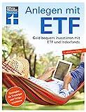 Anlegen mit ETF: Für Einsteiger und Fortgeschrittene - Vermögensaufbau und Altersvorsorge - Qualität, Kosten - Aktualisiert und überarbeitet: Geld bequem investieren mit Etf und Indexfonds