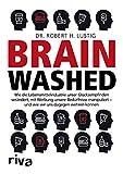 Brainwashed: Wie die Lebensmittelindustrie unser Glücksempfinden verändert, mit Werbung unsere Bedürfnisse manipuliert – und wie wir uns dagegen wehren können
