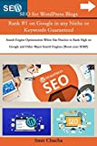 SEO for WordPress Blogs Rank #1 on Google in any Niche or Keywords Guaranteed: Search Engine Optimization White Hat Practice to Rank High on Google and Other Major Search Engines (Boost your SERP)