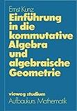 Einführung in die kommutative Algebra und algebraische G