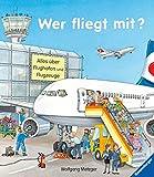 Wer fliegt mit?: Alles über Flughafen und Flugzeug