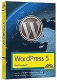WordPress 5 - Das Praxisbuch: Für Einsteiger und Fortgeschrittene: installieren, konfigurieren inkl. WordPress-Themes, Backup, Templates, SEO, Analytics,