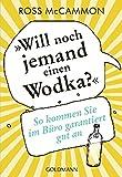 'Will noch jemand einen Wodka?': So kommen Sie im Büro garantiert gut an