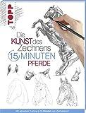 Die Kunst des Zeichnens 15 Minuten - Pferde: Mit gezieltem Training in 15 Minuten zum Zeichenprofi