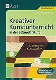 Kreativer Kunstunterricht in der Sekundarstufe: Arbeiten mit Kunstwerken (5. bis 10. Klasse) (Kreativer Kunstunterricht in d. SEK)