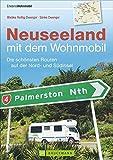Mit dem Wohnmobil nach Neuseeland: Der Wohnmobil-Reiseführer mit den schönsten Routen auf Nord- und Südinsel. Individuelle Touren voller Tipps für die ... schönsten Routen auf der Nord- und Südinsel