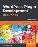 WordPress Plugin Development Cookbook: Create powerful plugins to extend the world's most popular CMS (English Edition)