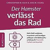 Der Hamster verlässt das Rad: Mehr Geld verdienen, investieren und Vermögen aufbauen: eine Gebrauchsanleitung für finanziellefreiheit und Autarkie!