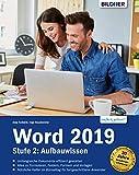 Word 2019 - Stufe 2: Aufbauwissen: Detaillierte Anleitungen für Fortgeschrittene - so werden Sie zum Word-Profi!
