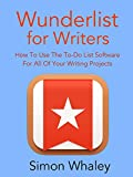 Wunderlist For Writers: How To Use The To-Do List Software For All Of Your Writing Projects (English Edition)
