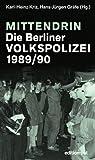 Mittendrin. Die Berliner Volkspolizei 1989/90 (edition ost)