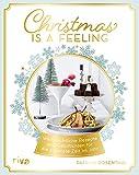 Christmas is a feeling: Weihnachtliche Rezepte und Geschichten für die schönste Zeit im Jahr