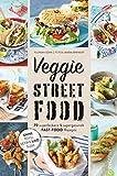 Veggie Streetfood: 70 superleckere & supergesunde Fast-Food-Rezepte. Ohne Tofu, Seitan oder Sojamilch
