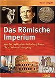 Das Römische Imperium: Von der mythischen Gründung Roms bis zu seinem Untergang