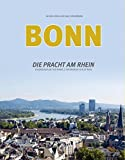 Bonn - Die Pracht am Rhein: Splendour on the Rhine / Splendeur sur le Rhin