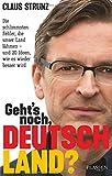 Geht's noch, Deutschland?: Die schlimmsten Fehler, die unser Land lähmen - und 20 Ideen, wie es wieder besser w