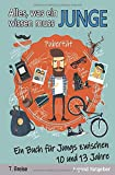 Alles, was ein Junge wissen muss: Ein Buch für Jungs zwischen 10 und 13 Jahren
