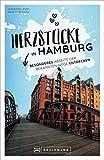 Hamburg Stadtführer: Herzstücke in Hamburg – Besonderes abseits der bekannten Wege entdecken. Insidertipps für Touristen und (Neu)Einheimische. Neu 2021.