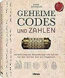 GEHEIME CODES UND ZAHLEN: Verschlüsselte Geheimnisse und Rätsel von der Antike bis zur Gegenw