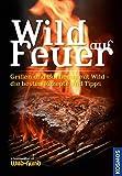 Wild auf Feuer (WuH-SH): Der Grill- und Barbecue-Führer fürs 'wilde' Grillen: Grillen und Barbeque mit Wild - die besten Rezepte und Tipp