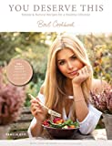 You deserve this.: Simple & Natural Recipes For A Healthy Lifestyle (English Edition)