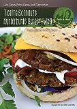 TierfreiSchnauze Kunterbunte Burger-Welt: Vegan, gesund, kreativ, lecker…Rezepte für den TM31 und TM5