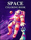 SPACE COLORING BOOK: Amazing Space Coloring With Rocket, Star, Planets, Astronauts, Space Ships, And More for Kids
