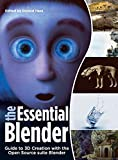The Essential Blender: Guide to 3D Creation with the Open Source Suite B