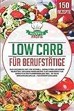 Low Carb für Berufstätige: Das Kochbuch mit 150 schnell gemachten leckeren Rezepten! Gesunde Ernährung zum Abnehmen für effektive Fettverbrennung inkl. 30 Tage Ernährungsplan + Nährwertangab