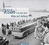 Köln in den 50er-Jahren: Alles auf Anfang (Historischer Bildband)