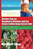 Bottom Line on Raspberry Ketones and the Green Coffee Bean Extract Diet: A Raspberry Ketone and Green Coffee Bean Extract Supplement Book