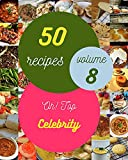 Oh! Top 50 Celebrity Recipes Volume 8: The Celebrity Cookbook for All Things Sweet and Wonderful! (English Edition)