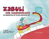 ZABULI-DER ZAUBERDRACHE / ZABULI - DER ZAUBERDRACHE (Bilderbuch): Kinder-Zahnputzbuch / Wie Zähneputzen mit Kai zum Abenteuer wird (ZABULI-DER ZAUBERDRACHE: Kinder-Zahnputzbuch)