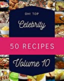 Oh! Top 50 Celebrity Recipes Volume 10: Greatest Celebrity Cookbook of All Time (English Edition)