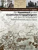 Der Massenmord an den sowjetischen Kriegsgefangenen auf dem SS-Schießplatz Hebertshausen 1941-1942: Begleitband zur Open-Air-Ausstellung und zur Gedenkinstallation »Ort der Namen«