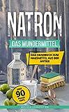 Natron - das Wundermittel: Das Handbuch über Natriumhydrogencarbonat, dem Hausmittel aus der Antike (Gesünder leben, Wohlbefinden steigern)