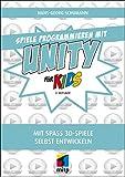 Spiele programmieren mit Unity: Mit Spaß 3D-Spiele selbst entwickeln (mitp für Kids)
