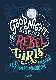 Good Night Stories for Rebel Girls: 100 außergewöhnliche F