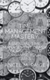Time Management Mastery : Essential Time Management Crash Course To Help Organise Your Tasks (English Edition)