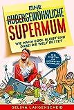 Eine gewöhnliche Supermum: Wie Mama cool bleibt und dabei die Welt rettet | Selina Langenscheid