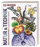 Wissen. Natur & Technik: Naturwissenschaften in spektakulären Bildern (DK Wissen)