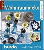 Wohnraumdeko: Die schönsten Bastelideen von BURDA und TOPP in einem Band. Band 5 (Die kreative Bibliothek / Die schönsten Bastelideen von BURDA und TOPP)