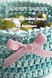 Crochet Basket: Easy Crochet Basket Design For Beginners: How to Make a Crochet Basket Book (English Edition)