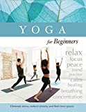 Yoga for Beginners: Eliminate Stress, Reduce Anxiety, and Find Inner Peace
