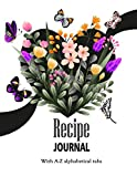 Recipe Journal With A - Z Alphabetical Tabs: Blank Recipe Book Notebook to Write In Your Favorite Recipes and Meals - Cool Gift For Moms, Wives ... - Heart, Butterflies And Flowers Design