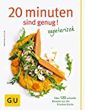 20 Minuten sind genug - Vegetarisch: Über 120 schnelle Rezepte aus der frischen Küche (GU Themenkochbuch)|GU Themenkochbuch